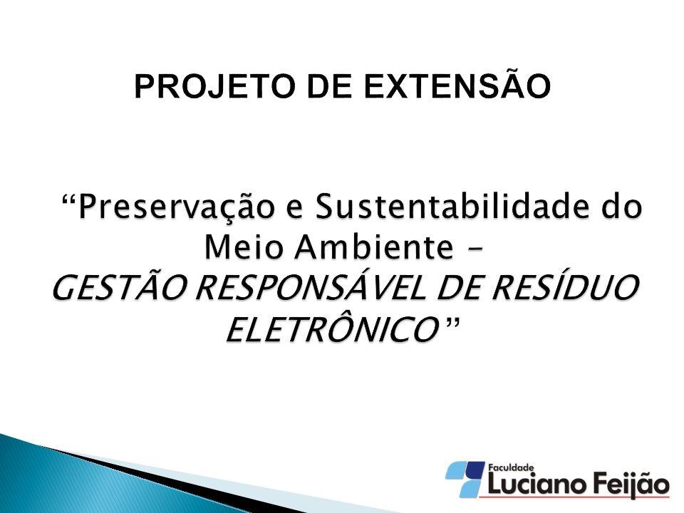 PROJETO DE EXTENSÃO Preservação e Sustentabilidade do Meio Ambiente – GESTÃO RESPONSÁVEL DE RESÍDUO ELETRÔNICO