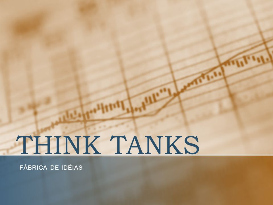 THINK TANKS FÁBRICA DE IDÉIAS