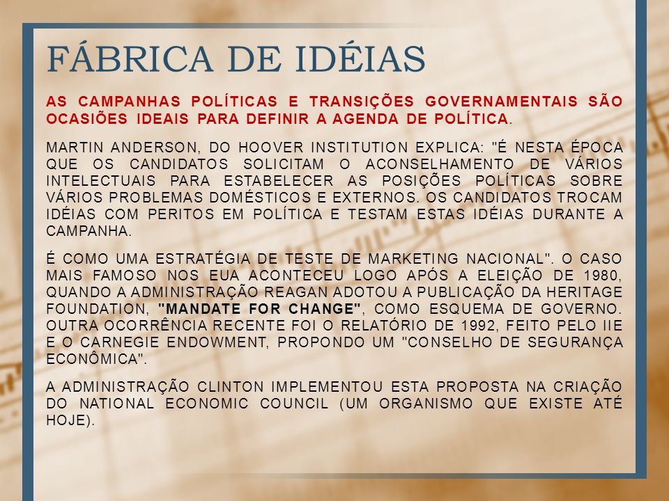FÁBRICA DE IDÉIAS As campanhas POLÍTICAS e transições governamentais são ocasiões ideais para definir a agenda de política.