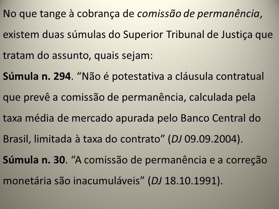 No que tange à cobrança de comissão de permanência, existem duas súmulas do Superior Tribunal de Justiça que tratam do assunto, quais sejam: Súmula n.