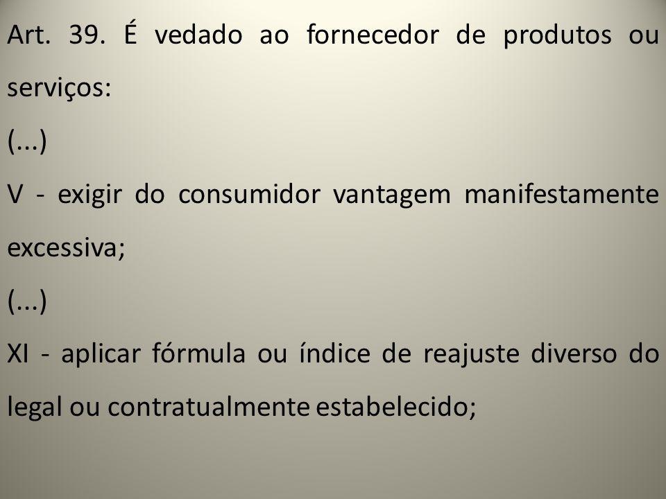 Art. 39. É vedado ao fornecedor de produtos ou serviços: (