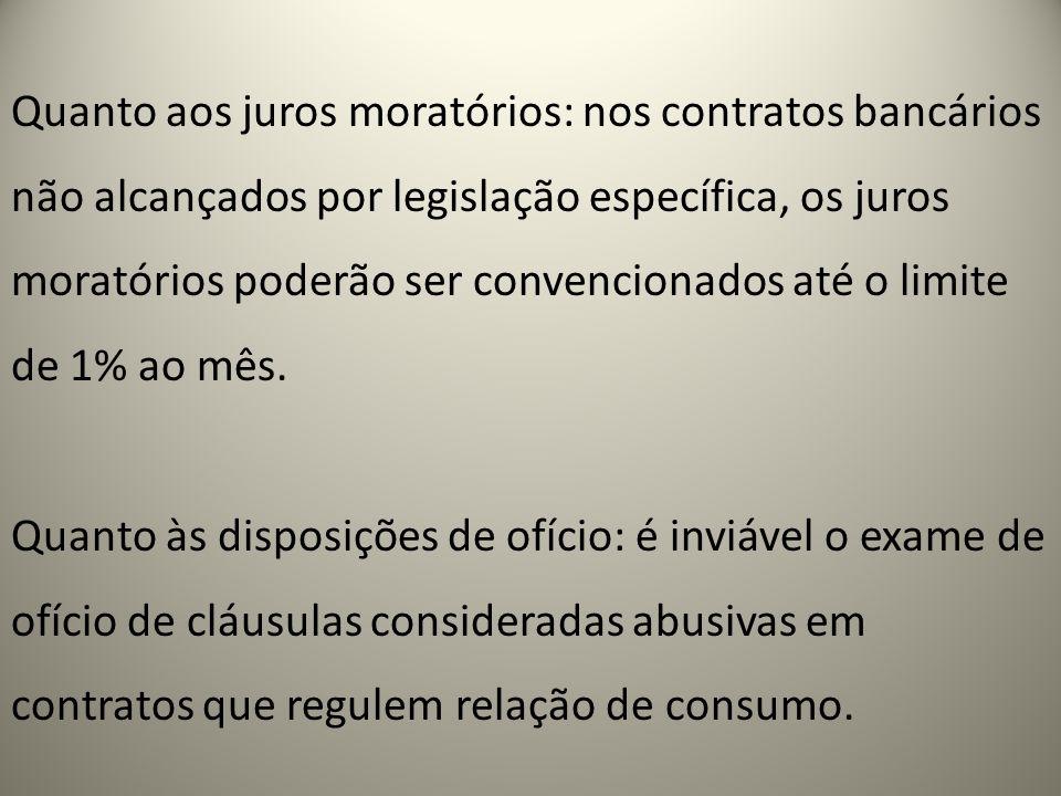 Quanto aos juros moratórios: nos contratos bancários não alcançados por legislação específica, os juros moratórios poderão ser convencionados até o limite de 1% ao mês.