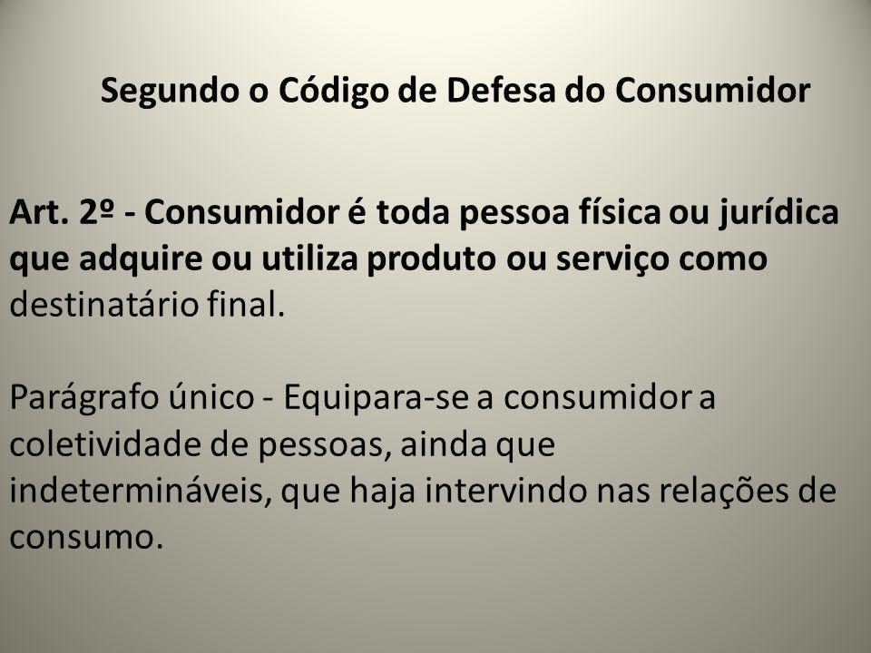 Segundo o Código de Defesa do Consumidor