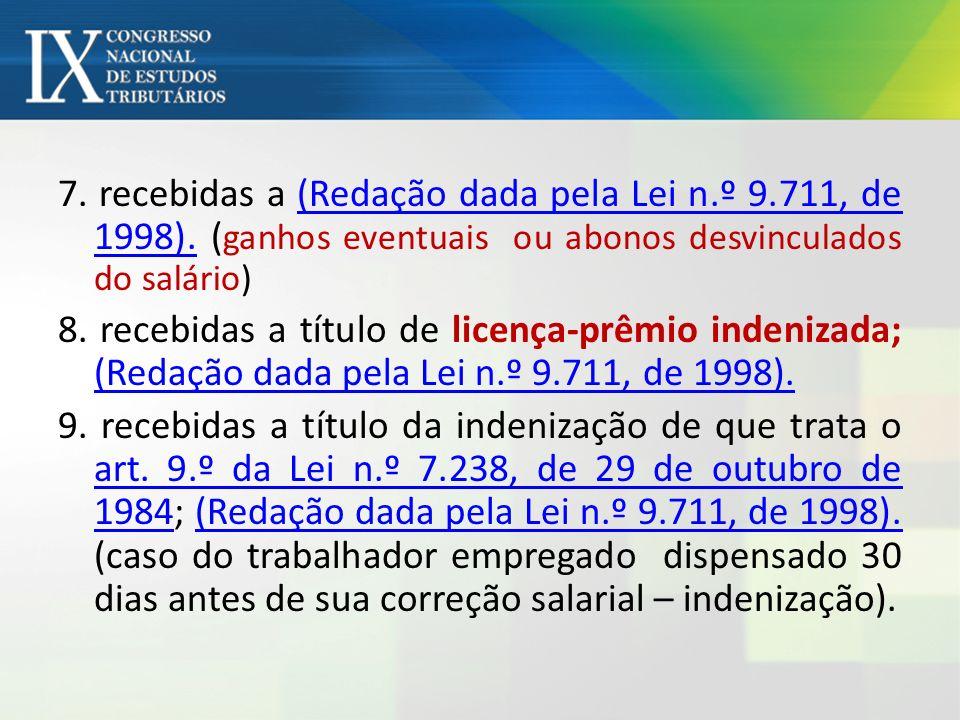 7. recebidas a (Redação dada pela Lei n. º 9. 711, de 1998)