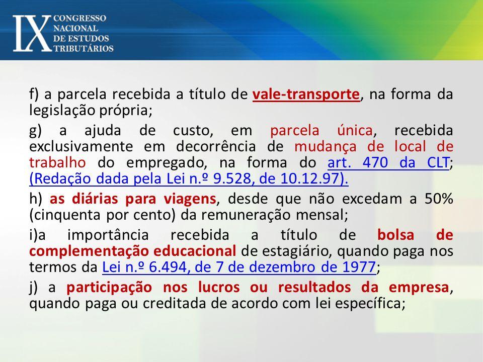 f) a parcela recebida a título de vale-transporte, na forma da legislação própria;