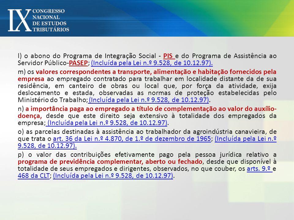 l) o abono do Programa de Integração Social - PIS e do Programa de Assistência ao Servidor Público-PASEP; (Incluída pela Lei n.º 9.528, de 10.12.97).