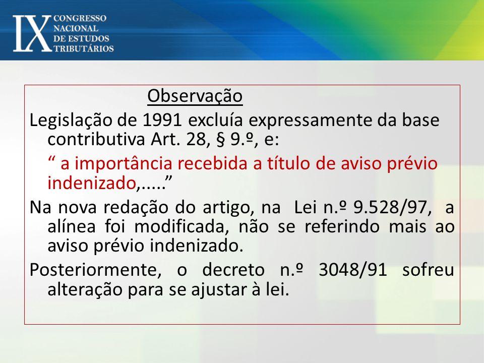 Observação Legislação de 1991 excluía expressamente da base contributiva Art.
