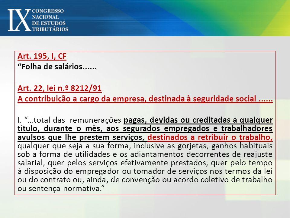 Art. 195, I, CF Folha de salários...... Art. 22, lei n.º 8212/91. A contribuição a cargo da empresa, destinada à seguridade social ......