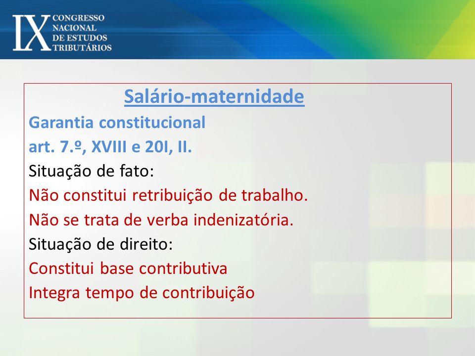 Salário-maternidade Garantia constitucional art. 7.º, XVIII e 20I, II.