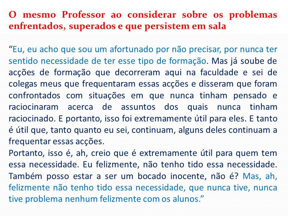 O mesmo Professor ao considerar sobre os problemas enfrentados, superados e que persistem em sala