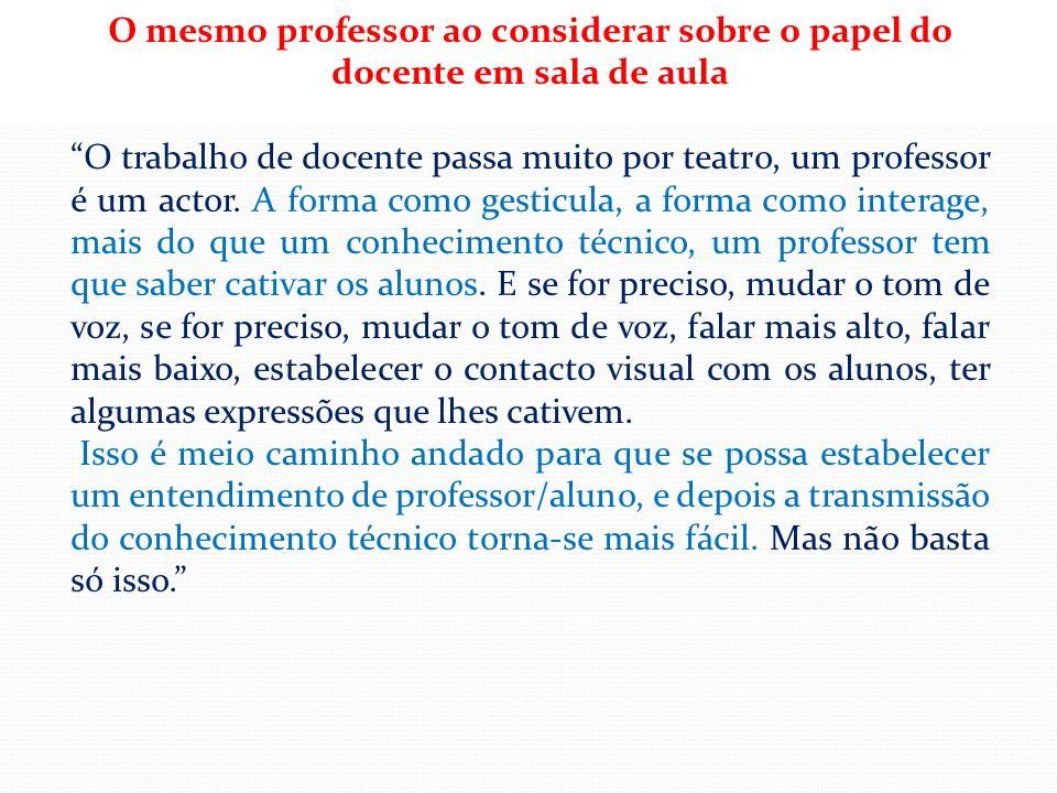 O mesmo professor ao considerar sobre o papel do docente em sala de aula