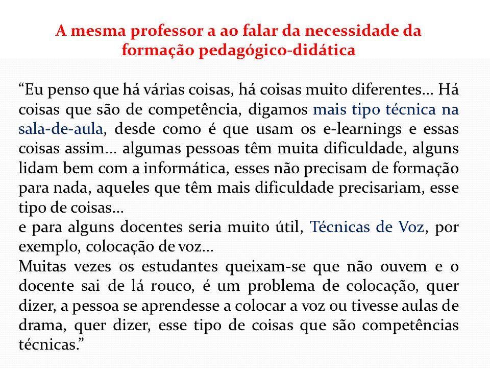 A mesma professor a ao falar da necessidade da formação pedagógico-didática