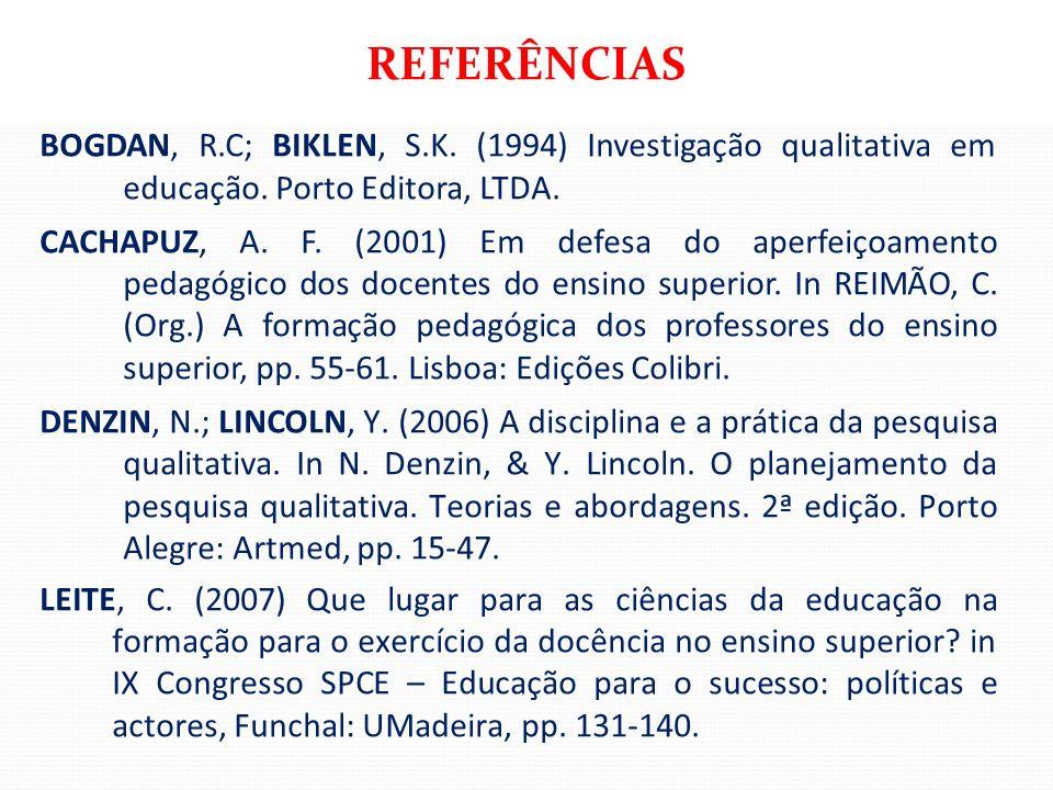 REFERÊNCIAS BOGDAN, R.C; BIKLEN, S.K. (1994) Investigação qualitativa em educação. Porto Editora, LTDA.