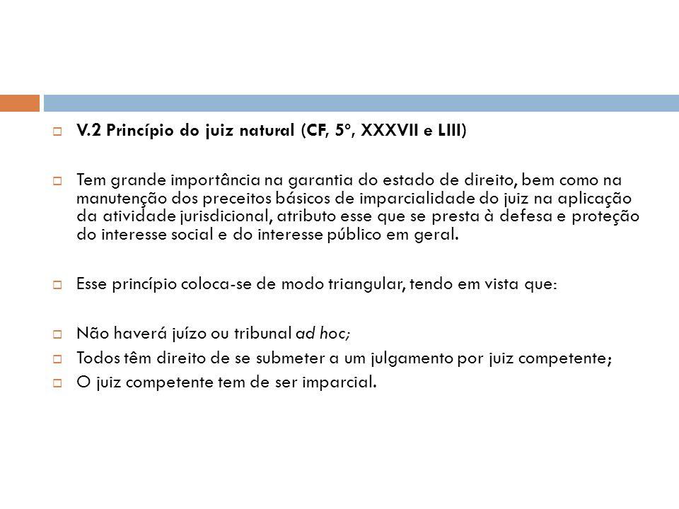 V.2 Princípio do juiz natural (CF, 5º, XXXVII e LIII)