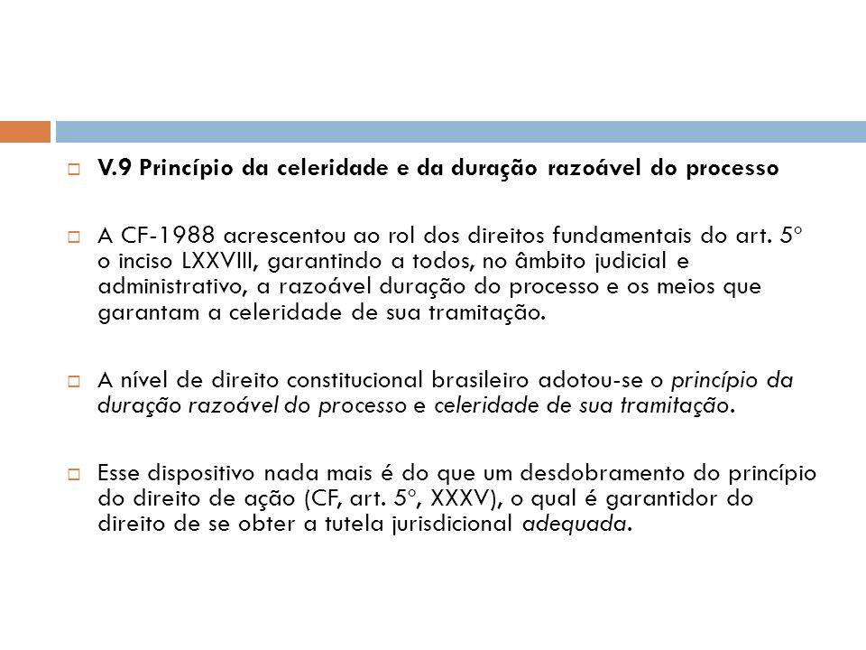 V.9 Princípio da celeridade e da duração razoável do processo