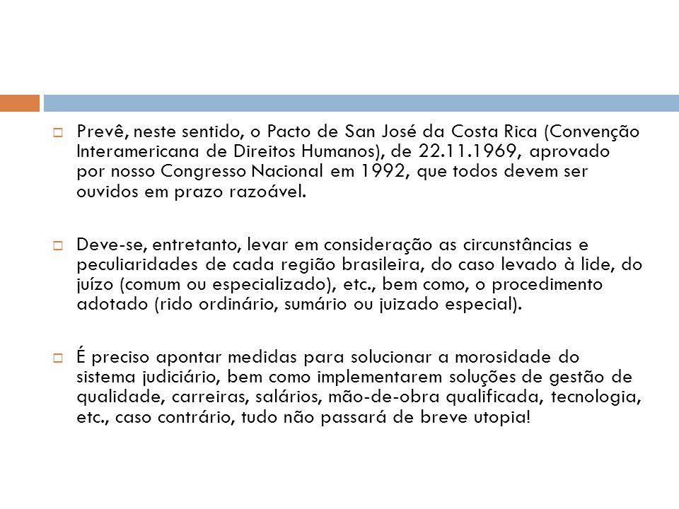 Prevê, neste sentido, o Pacto de San José da Costa Rica (Convenção Interamericana de Direitos Humanos), de 22.11.1969, aprovado por nosso Congresso Nacional em 1992, que todos devem ser ouvidos em prazo razoável.