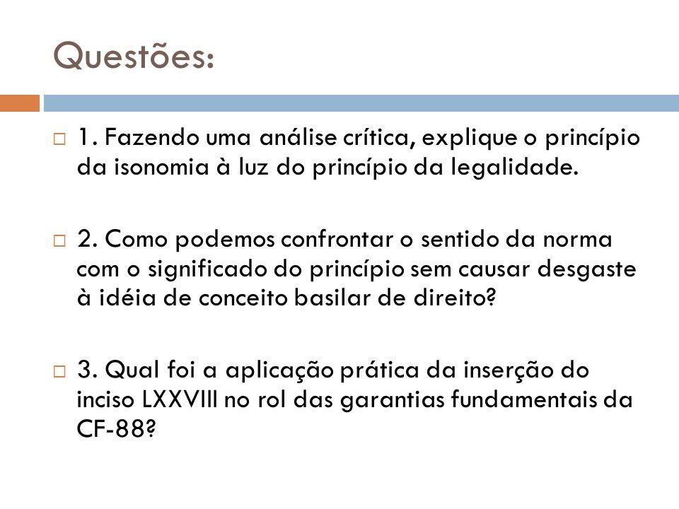 Questões: 1. Fazendo uma análise crítica, explique o princípio da isonomia à luz do princípio da legalidade.