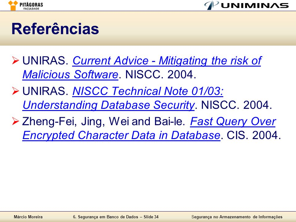 Referências UNIRAS. Current Advice - Mitigating the risk of Malicious Software. NISCC. 2004.
