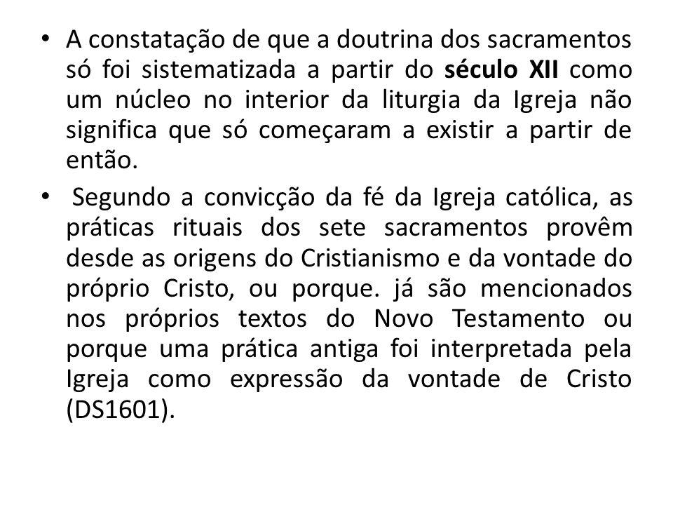 A constatação de que a doutrina dos sacramentos só foi sistematizada a partir do século XII como um núcleo no interior da liturgia da Igreja não significa que só começaram a existir a partir de então.