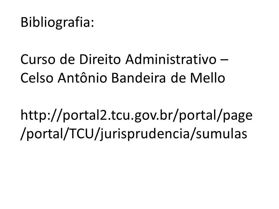 Bibliografia: Curso de Direito Administrativo – Celso Antônio Bandeira de Mello.