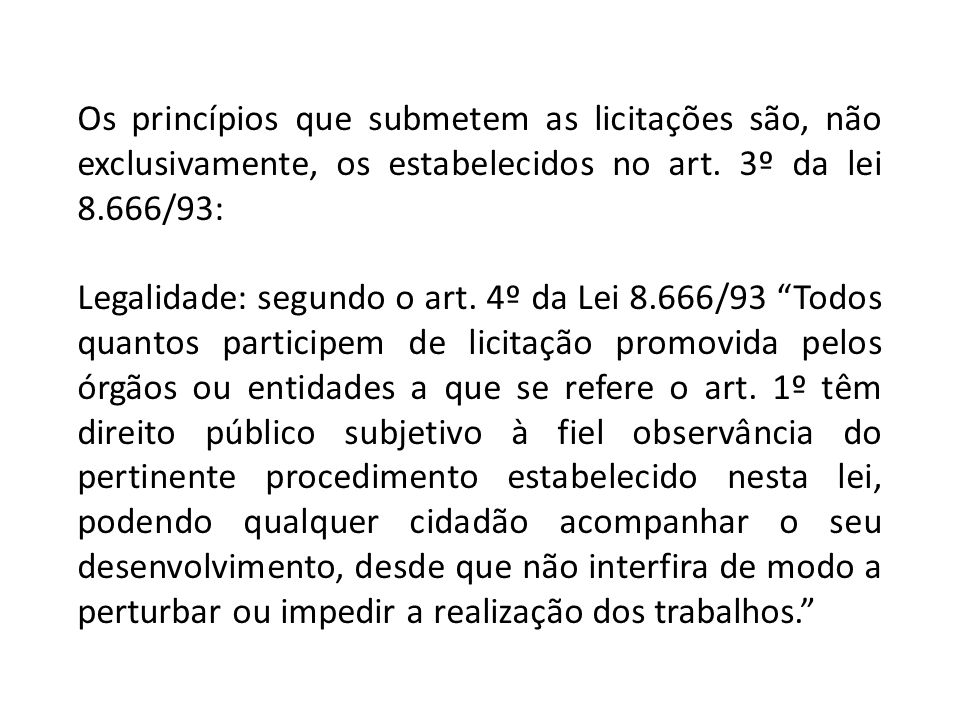 Os princípios que submetem as licitações são, não exclusivamente, os estabelecidos no art. 3º da lei 8.666/93: