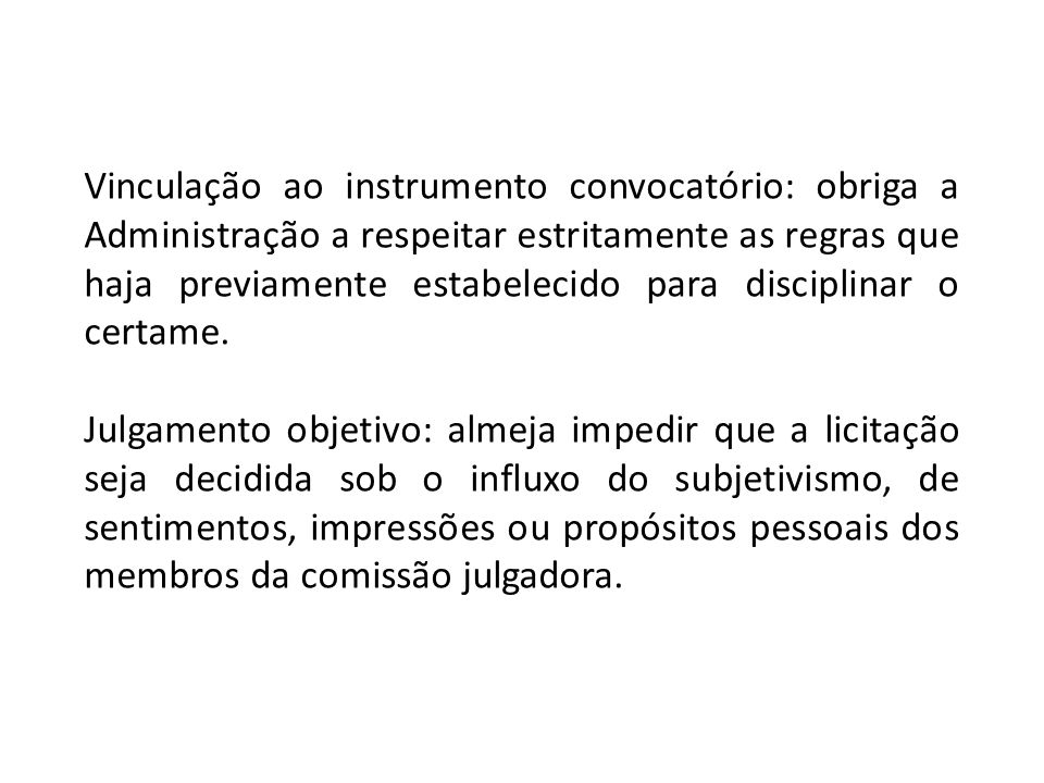 Vinculação ao instrumento convocatório: obriga a Administração a respeitar estritamente as regras que haja previamente estabelecido para disciplinar o certame.