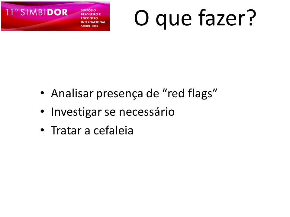 O que fazer Analisar presença de red flags Investigar se necessário