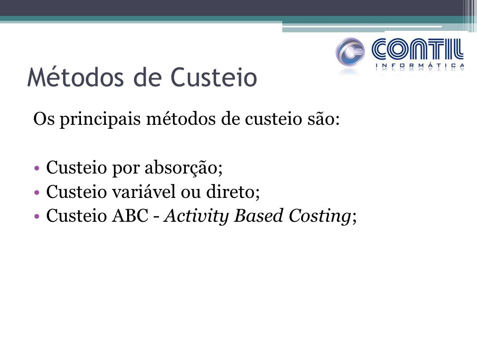 Métodos de Custeio Os principais métodos de custeio são: