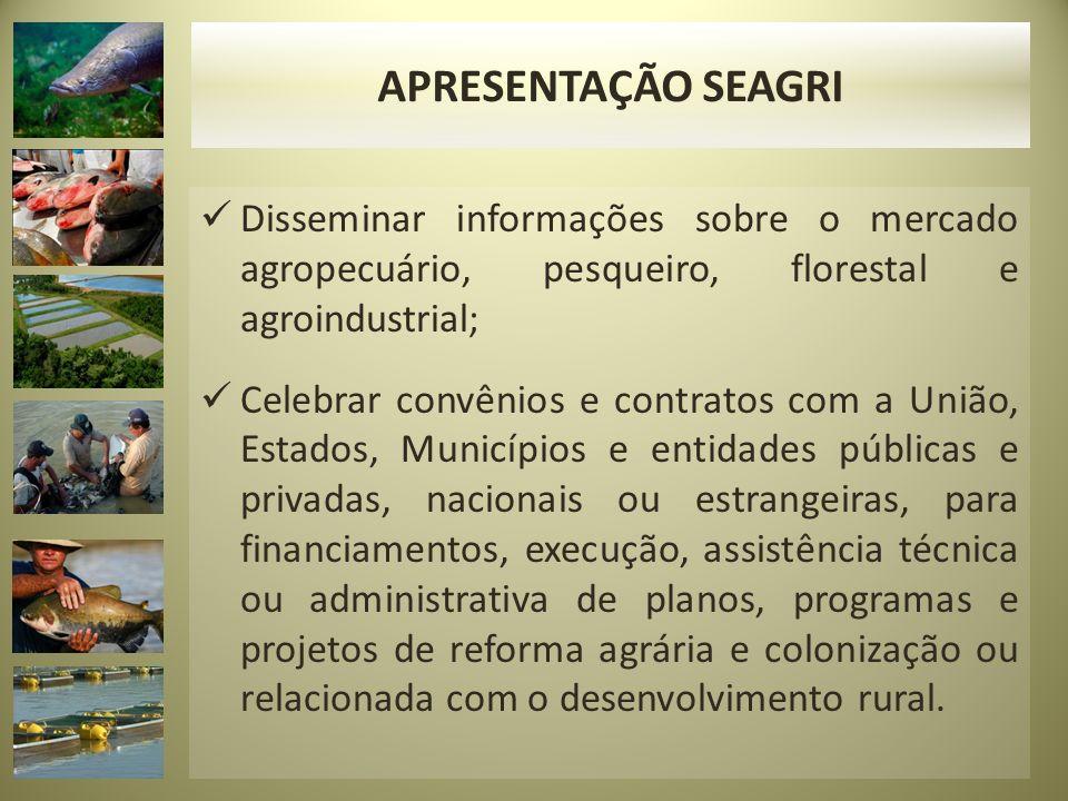 APRESENTAÇÃO SEAGRI Disseminar informações sobre o mercado agropecuário, pesqueiro, florestal e agroindustrial;