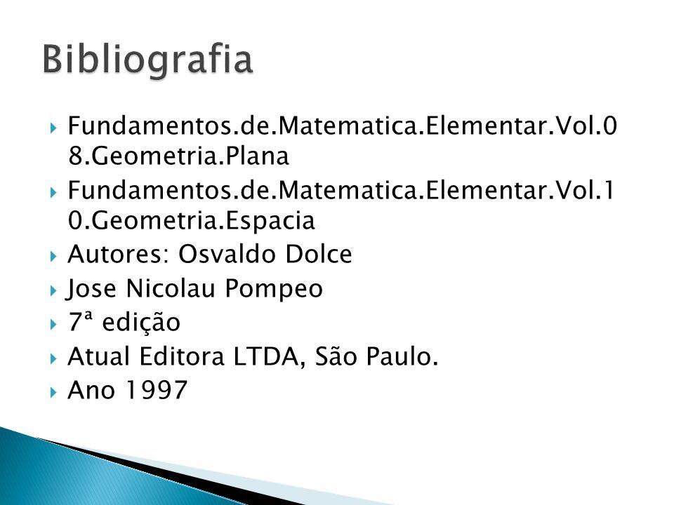 Bibliografia Fundamentos.de.Matematica.Elementar.Vol.0 8.Geometria.Plana. Fundamentos.de.Matematica.Elementar.Vol.1 0.Geometria.Espacia.