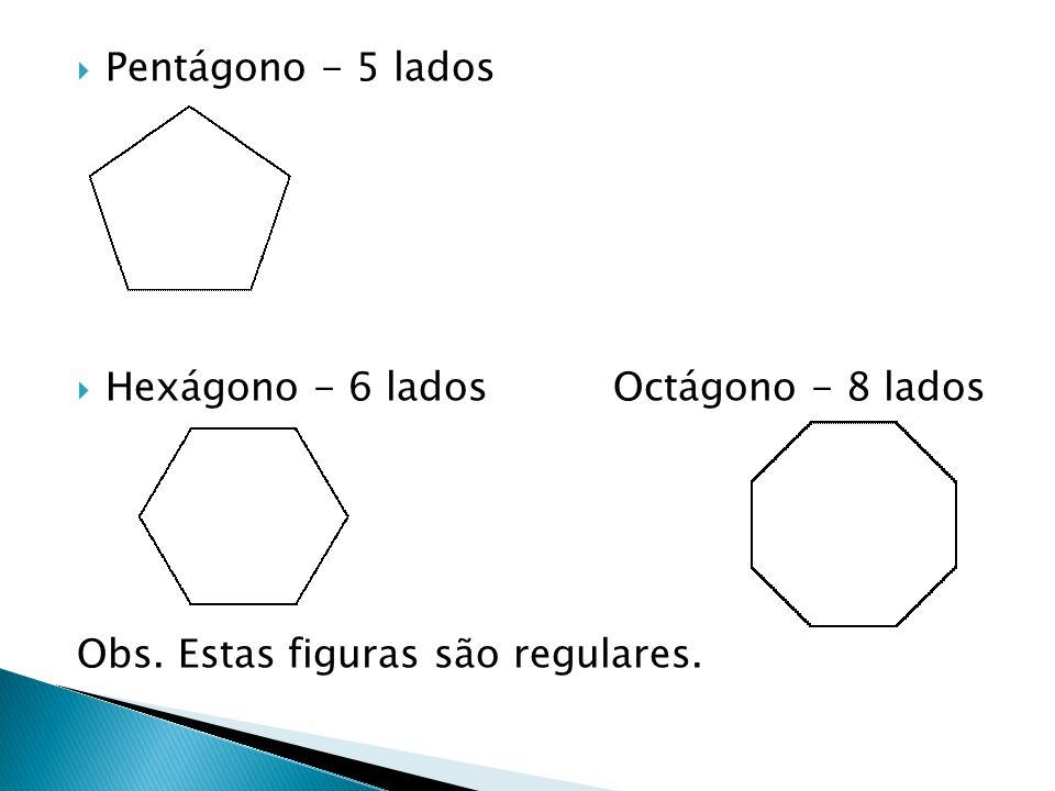 Pentágono - 5 lados Hexágono - 6 lados Octágono - 8 lados.