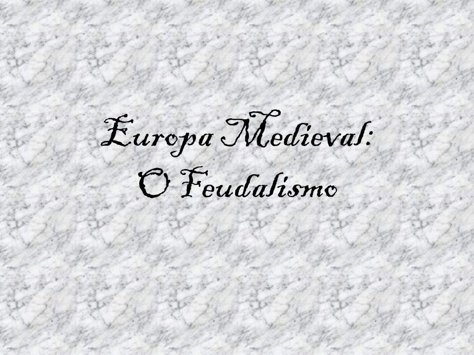 Europa Medieval: O Feudalismo