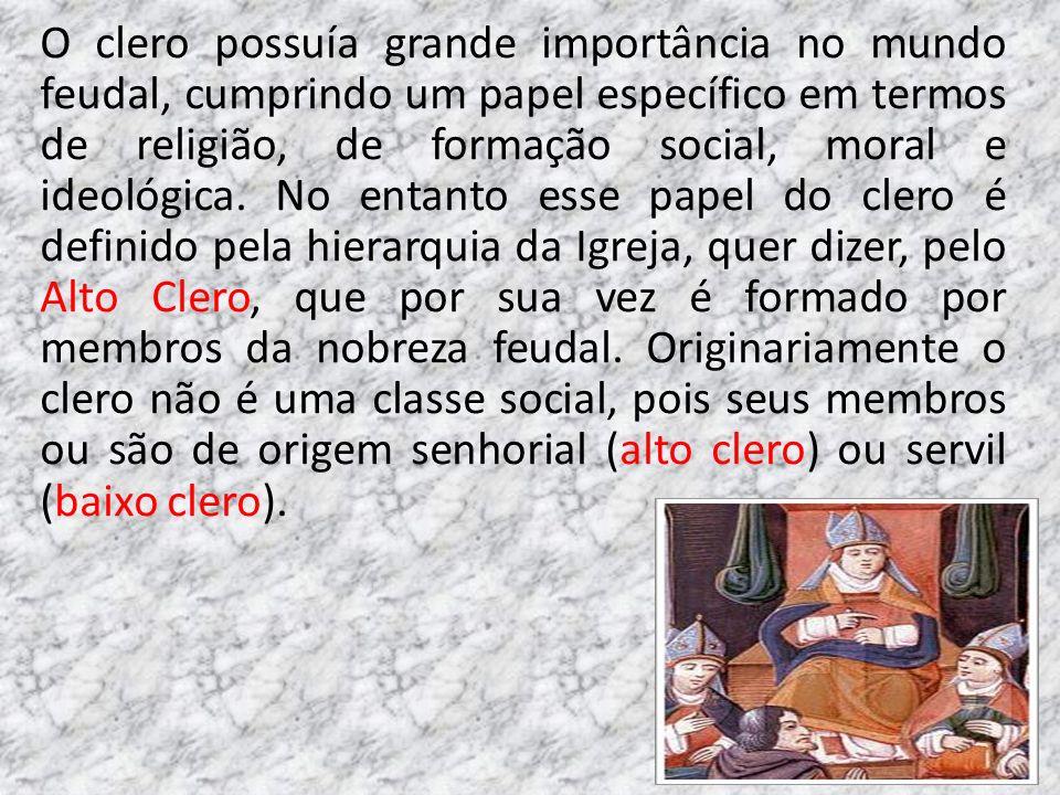 O clero possuía grande importância no mundo feudal, cumprindo um papel específico em termos de religião, de formação social, moral e ideológica.