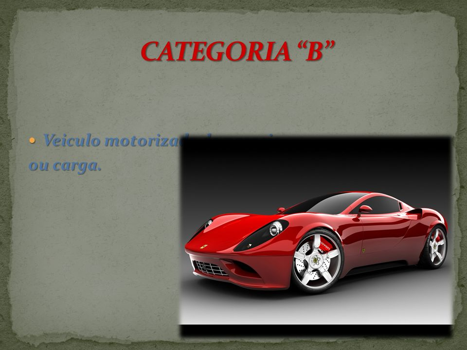 CATEGORIA B Veiculo motorizado de passeio ou carga.