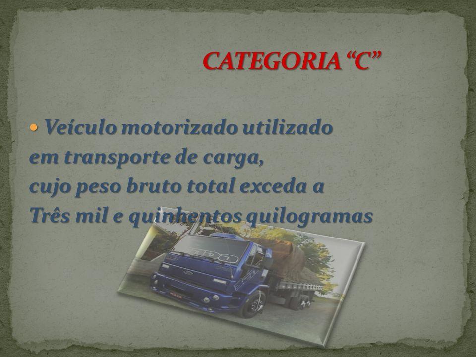 CATEGORIA C Veículo motorizado utilizado em transporte de carga,