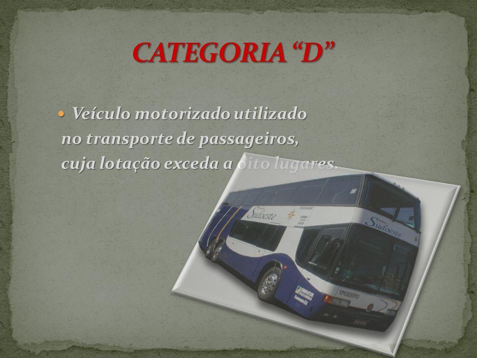 CATEGORIA D Veículo motorizado utilizado