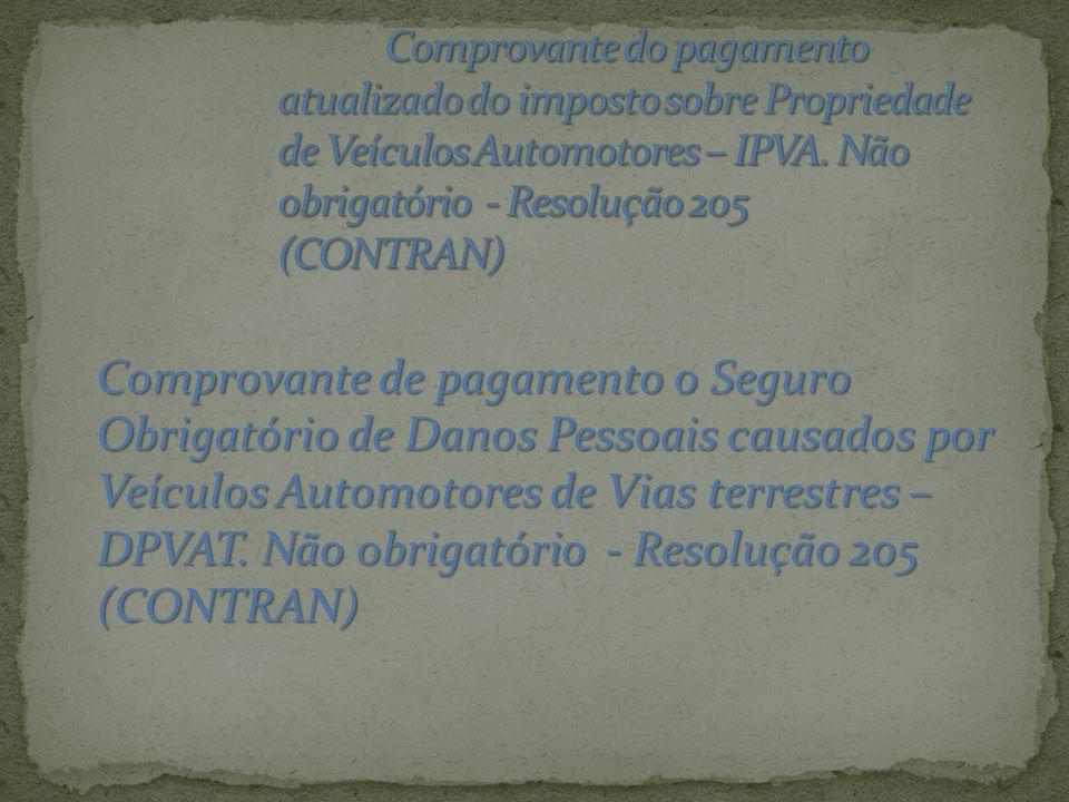 Comprovante do pagamento atualizado do imposto sobre Propriedade de Veículos Automotores – IPVA. Não obrigatório - Resolução 205 (CONTRAN)