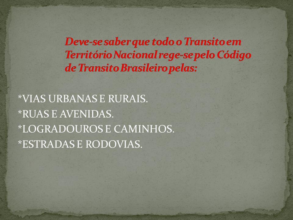Deve-se saber que todo o Transito em Território Nacional rege-se pelo Código de Transito Brasileiro pelas: