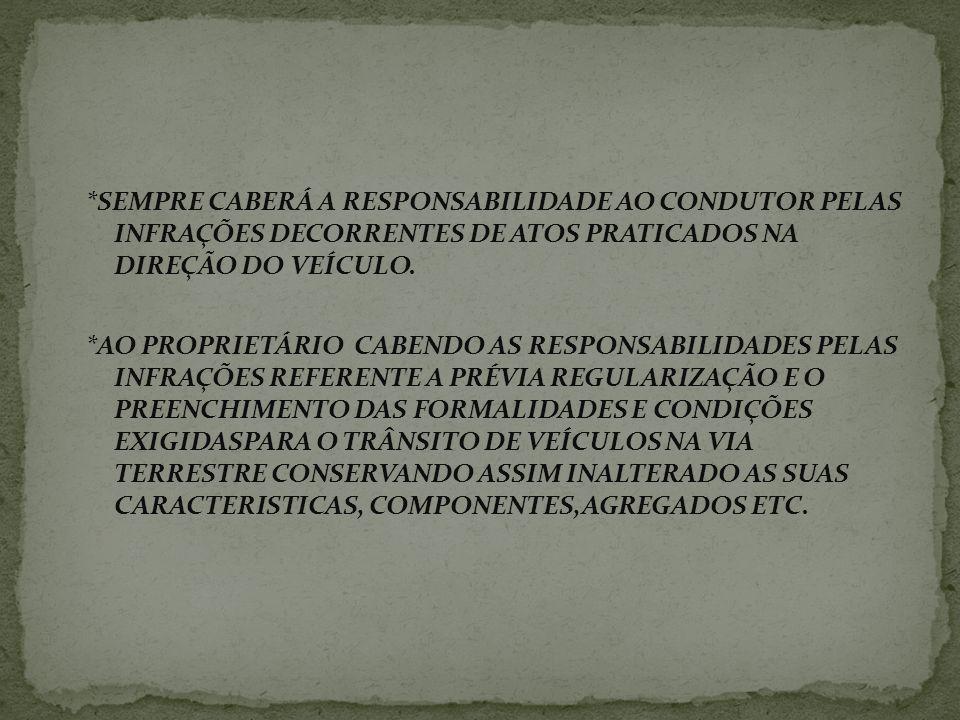 *SEMPRE CABERÁ A RESPONSABILIDADE AO CONDUTOR PELAS INFRAÇÕES DECORRENTES DE ATOS PRATICADOS NA DIREÇÃO DO VEÍCULO.