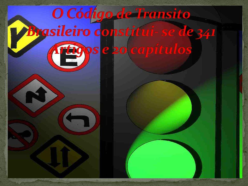 O Código de Transito Brasileiro constitui- se de 341 Artigos e 20 capítulos