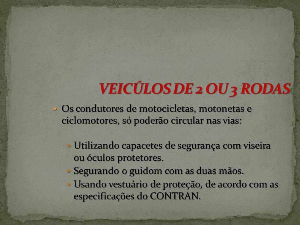 VEICÚLOS DE 2 OU 3 RODAS Os condutores de motocicletas, motonetas e ciclomotores, só poderão circular nas vias: