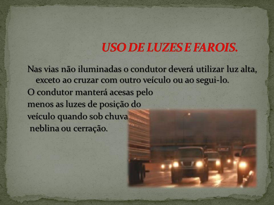 USO DE LUZES E FAROIS.