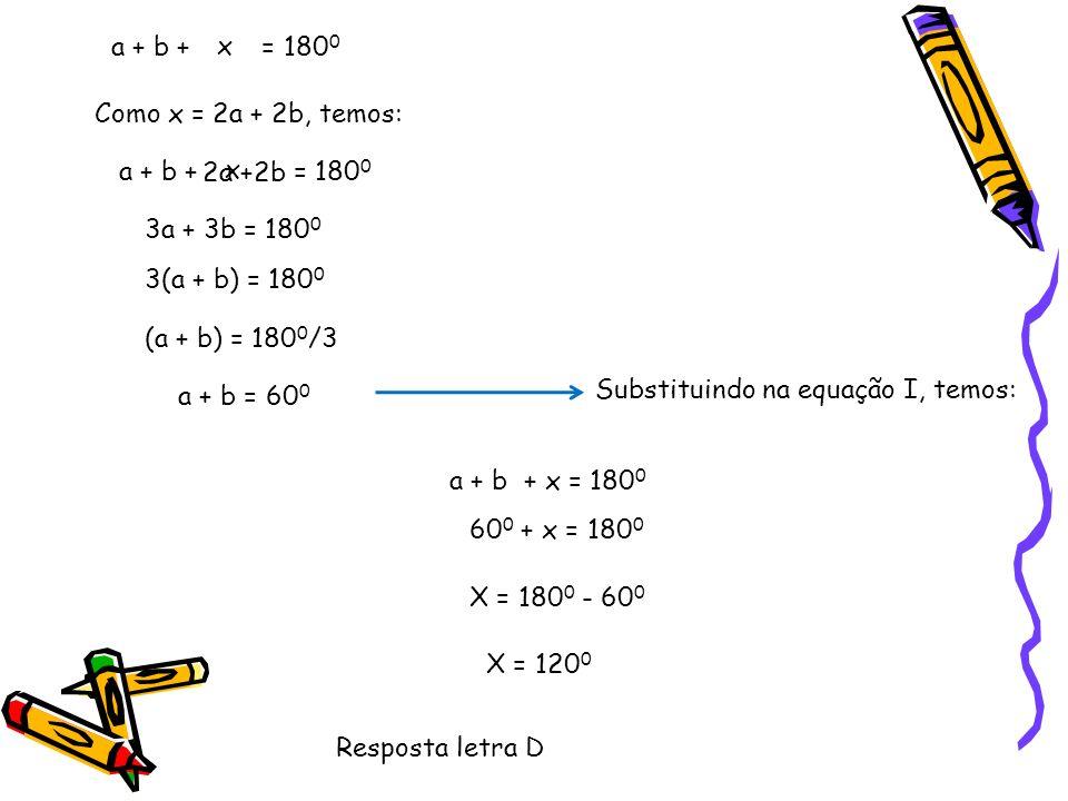 a + b + = 1800 x. Como x = 2a + 2b, temos: a + b + = 1800. 2a +2b. x. 3a + 3b = 1800.