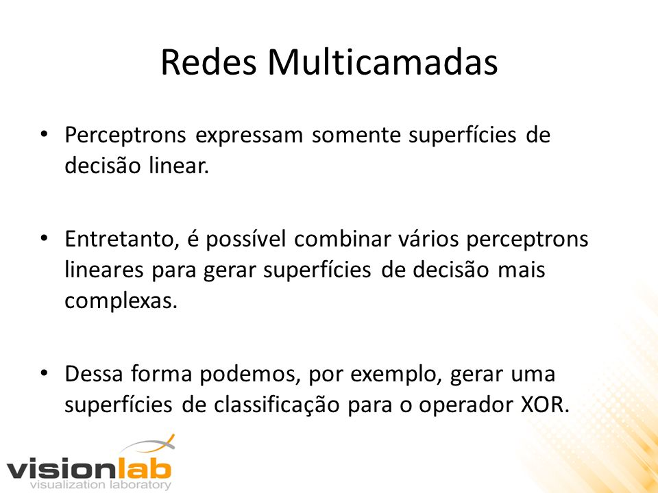 Redes Multicamadas Perceptrons expressam somente superfícies de decisão linear.