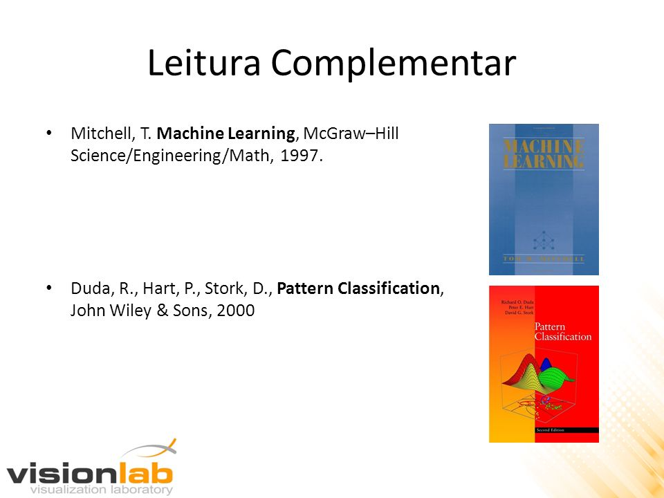 Leitura Complementar Mitchell, T. Machine Learning, McGraw–Hill Science/Engineering/Math, 1997.