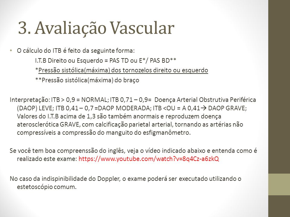 3. Avaliação Vascular O cálculo do ITB é feito da seguinte forma: