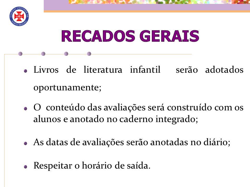 RECADOS GERAIS Livros de literatura infantil serão adotados oportunamente;