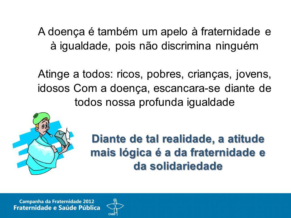 A doença é também um apelo à fraternidade e à igualdade, pois não discrimina ninguém