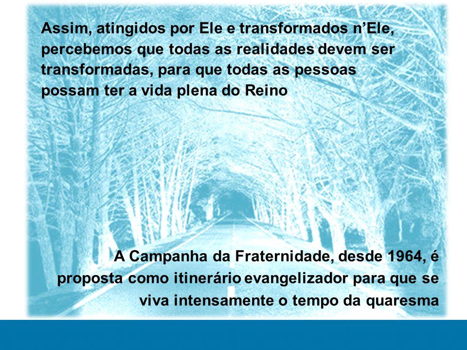 Assim, atingidos por Ele e transformados n'Ele, percebemos que todas as realidades devem ser transformadas, para que todas as pessoas possam ter a vida plena do Reino