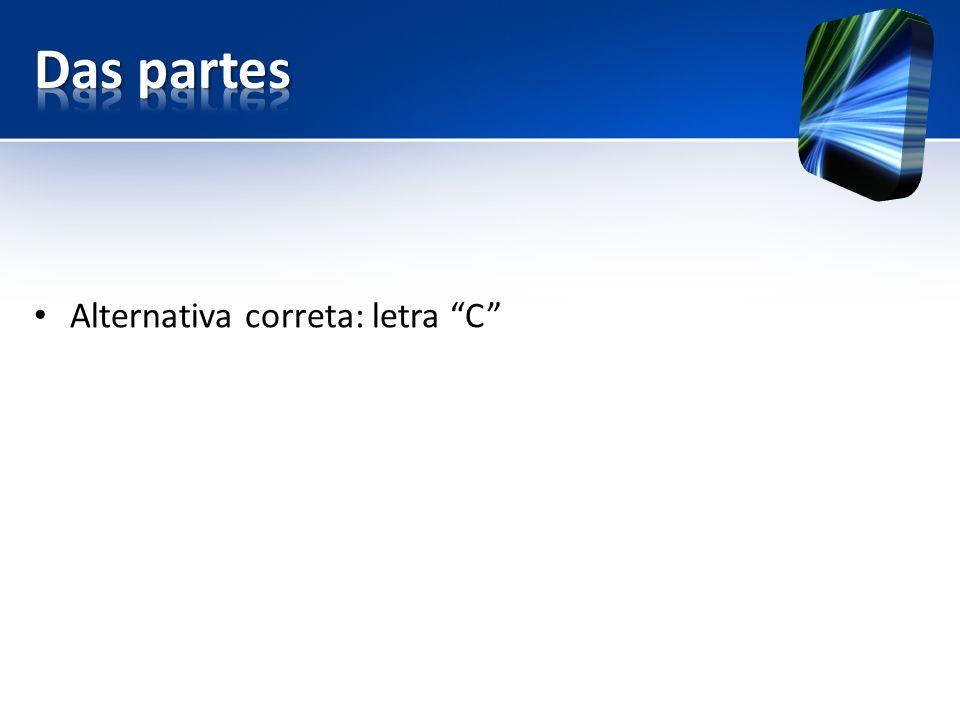 Das partes Alternativa correta: letra C